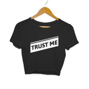 Trust Me Women's Crop Tops